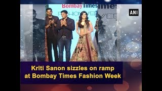 Kriti Sanon sizzles on ramp at Bombay Times Fashion Week - Bollywood News