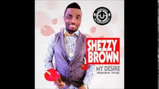 Shezzy Brown- My Desire