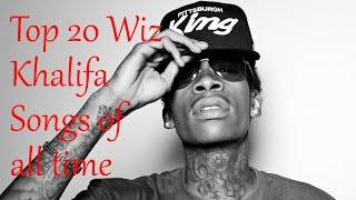 Top 20 Wiz Khalifa Songs of All Time (Updated 2017)