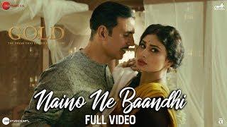 Naino Ne Baandhi - Full Video | Gold | Akshay Kumar | Mouni Roy | Arko | Yasser Desai