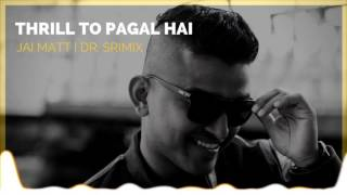 Thrill To Pagal Hai - Jai Matt | Dr. Srimix (SIA | Udit Narayan)