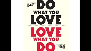 Do What You Love To Do!