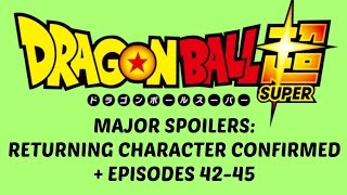 Dragon Ball Super MAJOR Spoilers - Episodes 42-45 PLUS Returning Character REVEALED