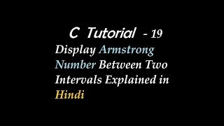 C Program to Display Armstrong Number Between Two Intervals Explained in Hindi