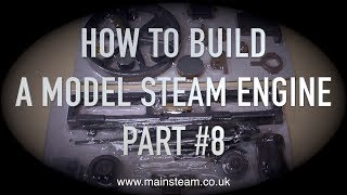 HOW TO BUILD A MODEL STEAM ENGINE - STUART MODELS VICTORIA PART #8