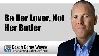 Be Her Lover, Not Her Butler