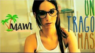 MAWI - Un Trago Más (Video Oficial)