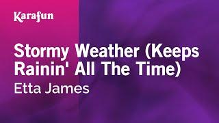 Karaoke Stormy Weather (Keeps Rainin' All The Time) - Etta James *