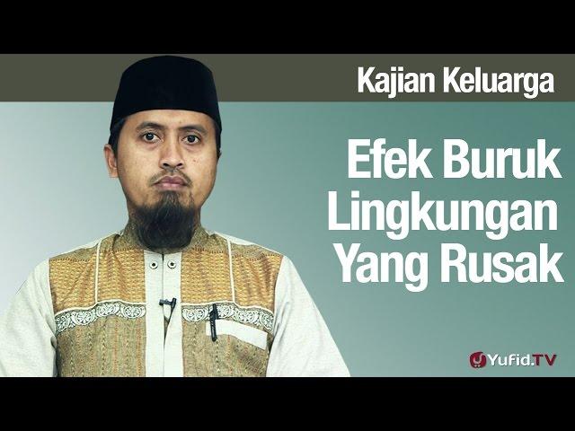 Efek Buruk Lingkungan Yang Rusak Bagian 8 - Ustadz Abdullah Zaen, MA