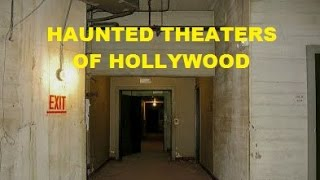 Haunted Theaters of Hollywood / Haunted Places in Los Angeles
