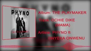 Phyno - Ochie Dike (Mama) [Official Audio] ft. Onyeka Onwenu