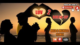 LOVE 2 BREAKUP 2K14 MASHUP DJ MAD D & DJ CHARLES