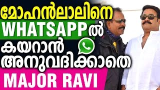 Major Ravi avoids Mohanlal to use Whatsapp