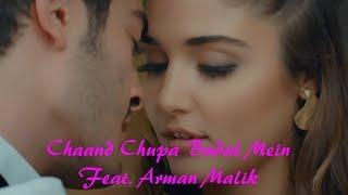 Chaand Chupa Badal Mein || Armaan Malik Feat. Murat And Hayat ||