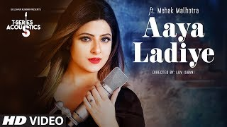 Aaya Ladiye Song |  T-Series Acoustic ||  Ft. Mehak Malhotra | T-Series