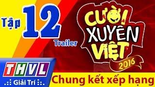 THVL | Cười xuyên Việt 2016 - Tập 12: Chung kết xếp hạng | Trailer