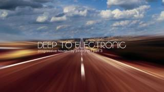 Deep To Electronic | Progressive House | Part 3 | 2017 Mixed By Johnny M