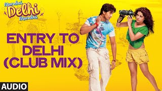 Entry To Delhi (Club Mix) Full AUDIO Song | Mumbai Delhi Mumbai | Amandeep Singh Jolly