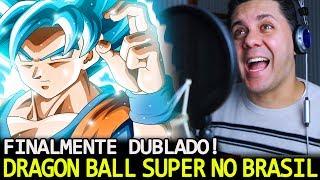 FINALMENTE! DRAGON BALL SUPER VAI SER DUBLADO NO BRASIL