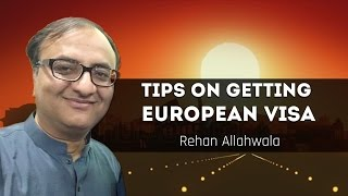 Tips on getting European visa by Rehan Allahwala