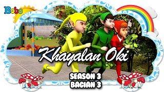 Khayalan Oki - Episode III - Bag 3 - Dongeng Anak Indonesia - Indonesian Fairytales