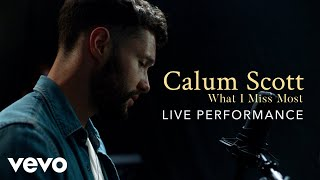 "Calum Scott - ""What I Miss Most"" Official Performance 