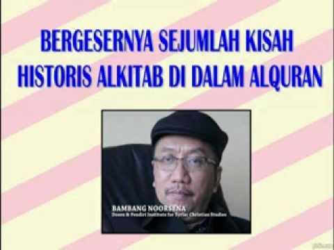 Bambang Noorsena : BERGESERNYA SEJUMLAH KISAH HISTORIS ALKITAB DALAM ALQURAN