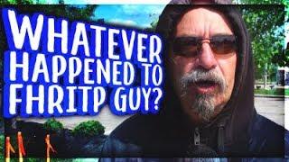 Whatever Happened to FHRITP Guy?