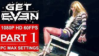 GET EVEN Gameplay Walkthrough Part 1 [1080p HD 60FPS PC MAX SETTINGS] - No Commentary
