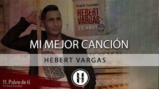 Mi mejor Canción - Hebert Vargas [20 años por el camino] (Audio)
