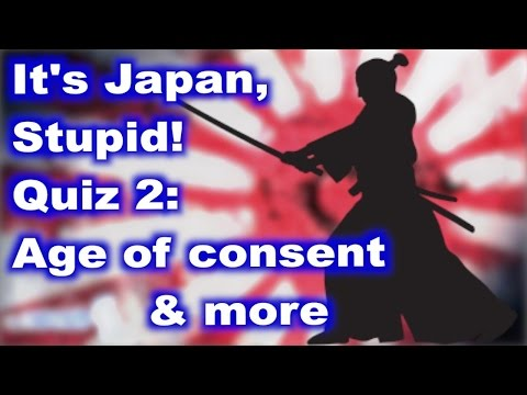 It's Japan, Stupid! - Quiz 2: Age of consent & more