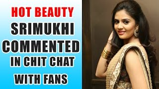 Srimukhi hot chit chat with fans | Srimukhi Commented in chitchat | Srimukhi Live chitchat