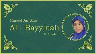Surat Al - Bayyinah vokal Hj. Wafiq Azizah - Murattal Juz Amma [NEW]