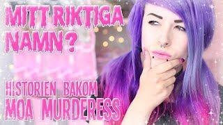 MITT RIKTIGA NAMN? Varför heter jag Moa Murderess?