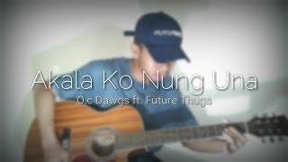 Akala Ko Nung Una | O.C Dawgs ft. Future Thug (Fingerstyle Cover) by: Aziz Sansaluna