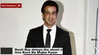 Ronit Roy delays the shoot of Itna Karo Na Mujhe Pyaar