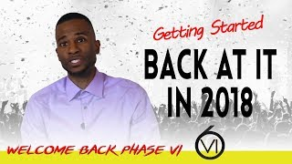 Back At It In 2018! Welcome Back To Phase VI!
