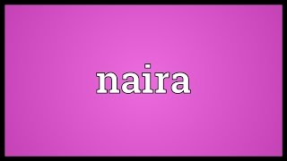 Naira Meaning