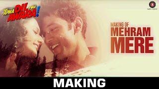 Meheram Mere - Making | Hai Apna Dil Toh Awara | Mohit Chauhan | Sahil Anand & Niyati Joshi