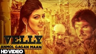 New Punjabi Songs 2015 | Velly | Anmol Gagan Maan Feat Preet Hundal | Latest Punjabi Songs 2015/16 |