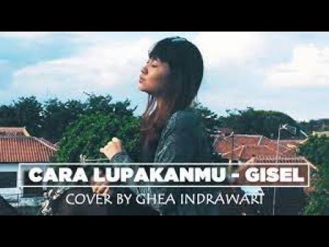 GISEL - CARA LUPAKANMU ( COVER BY GHEA INDRAWARI )