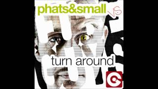 Phats & Small vs. The Cube Guys - Turn Around (Original Mix)
