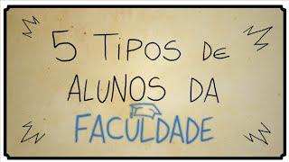 5 TIPOS DE ALUNOS DA FACULDADE