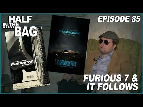 Half in the Bag Furious 7 and It Follows
