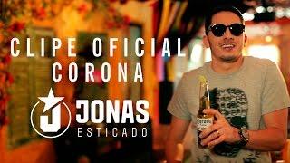 Corona - Jonas Esticado - (VÍDEO CLIPE OFICIAL)