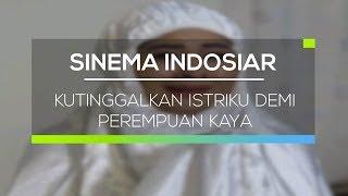 Sinema Indosiar - Kutinggalkan Istriku Demi Perempuan Kaya