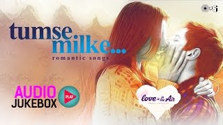 Special Valentines Day Hindi Songs | Tumse Milke Romantic Tracks Jukebox | Love In The Air