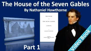 Part 1 - The House of the Seven Gables Audiobook by Nathaniel Hawthorne (Chs 1-3)