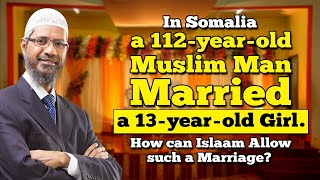 In Somalia a 112-year-old Muslim Man Married a 13-years-old Girl. How can Islam Allow it.