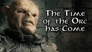 The Age of Men is Over, the Time of the Orc has Come!